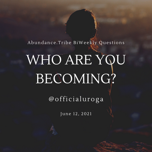 Abundance.Tribe BiWeekly Question - Who Are You Becoming?