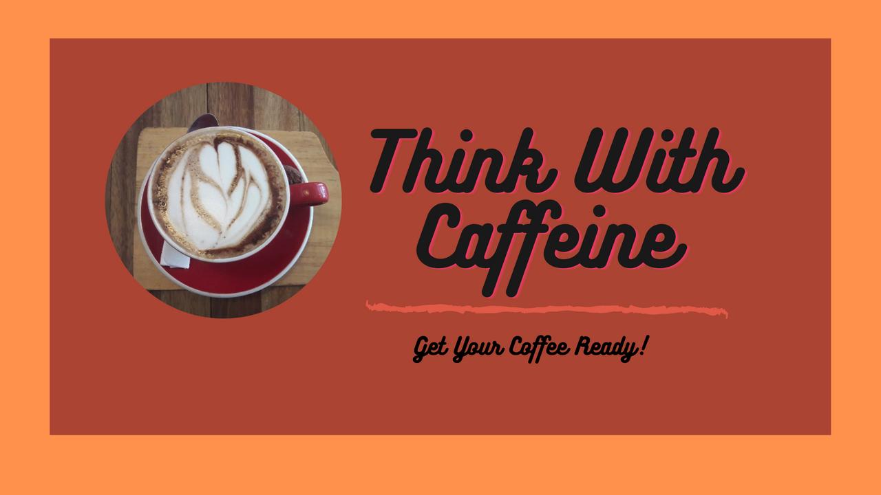 thinkwithcaffeine.png