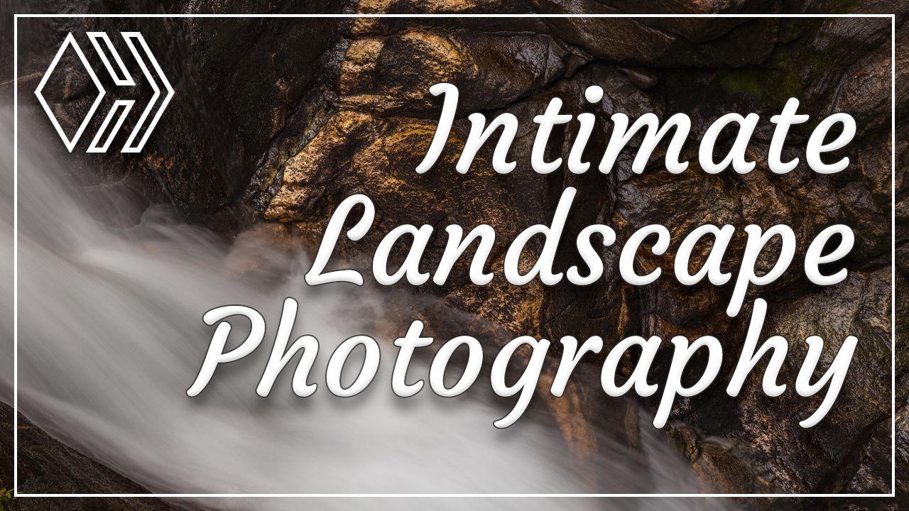 Intimate Landscape Photography