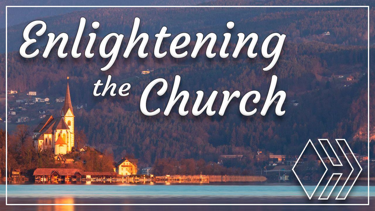 Enlightening the Church