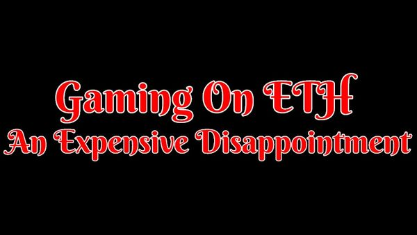 Gaming On ETH An Expensive Disappointment