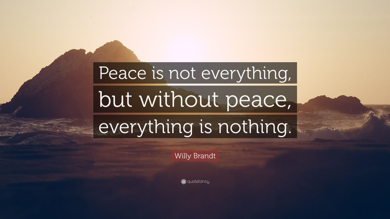 4837482-Willy-Brandt-Quote-Peace-is-not-everything-but-without-peace.jpg