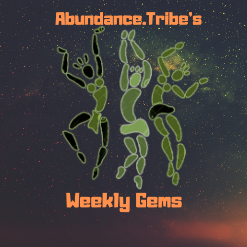 Abundance.Tribes Weekly Gems (Week of the 3rd to the 10th May)