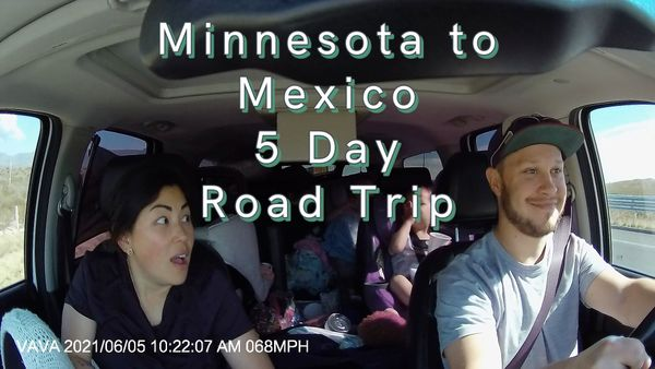 Minnesota to Mexico, 5 Day Road Trip FULL VIDEO ~ #mxorbust