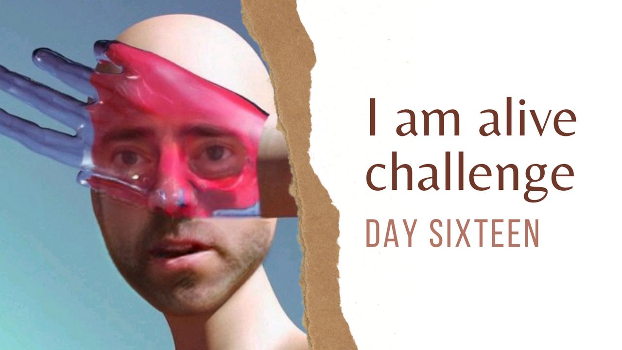 I am alive challenge, day 16