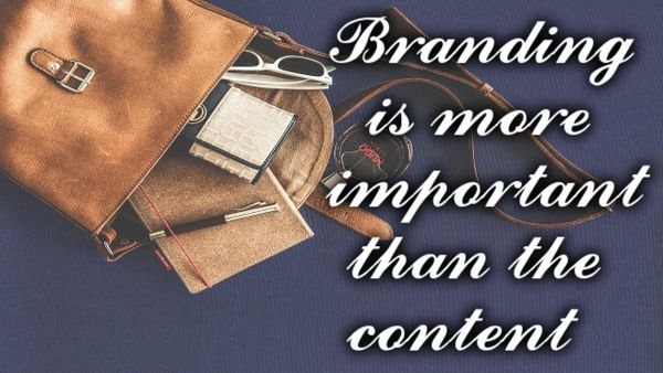 Branding is more important than the content