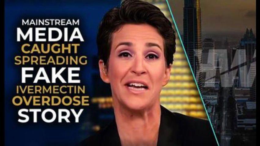 MAINSTREAM MEDIA CAUGHT SPREADING FAKE IVERMECTIN OVERDOSE STORY